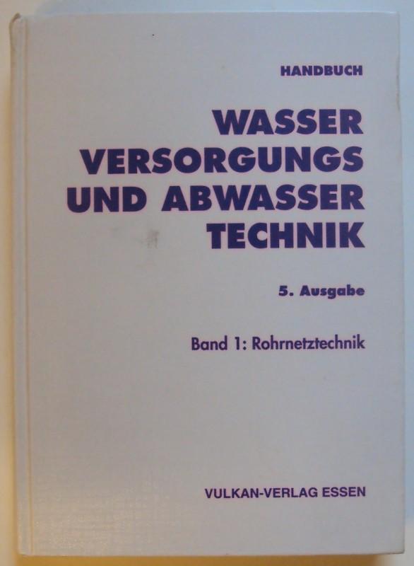 | Handbuch Wasserversorgungs- und Abwassertechnik. 5. Ausgabe. Bd. 1: Rohrnetztechnik. Mit zahlr. Abb. u. Tabellen