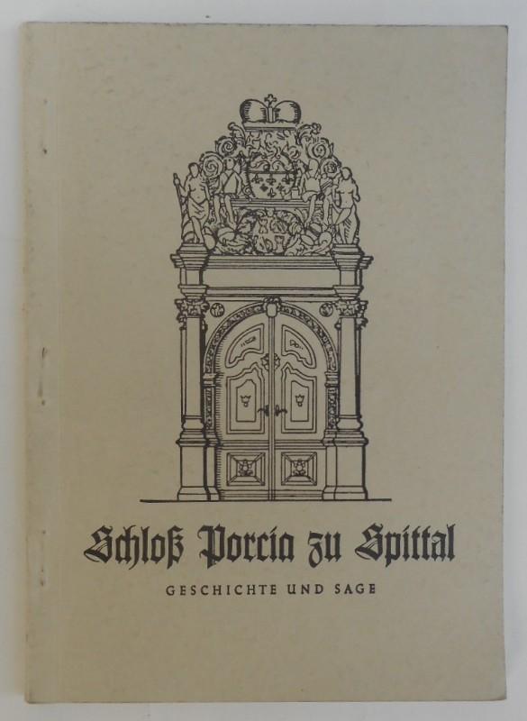   Schloß Porcia zu Spittal a. d. Drau (Geschichte und Sage). Erzählt von Franz Türk.