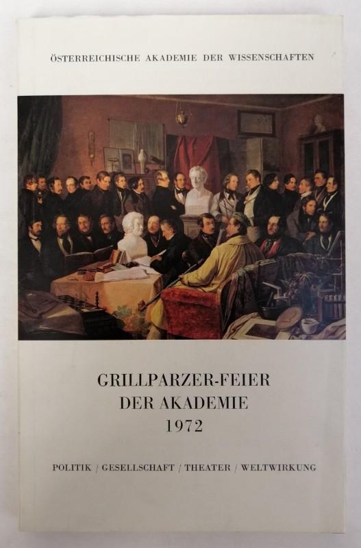 Österreichische Akademie der Wissenschaften (Hg.) Grillparzer-Feier des Akademie 1972. Politik / Gesellschaft / Theater / Weltwirkung.