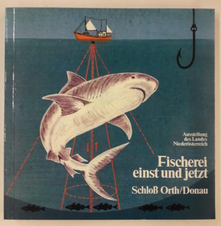 Amt der NÖ Landesregierung (Hg.) Fischerei einst und jetzt. Ausstellung des Landes Niederösterreich. Schloß Orth an der Donau. 15. April bis 13. November 1983.