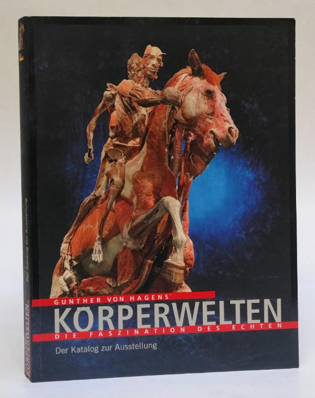| Gunther von Hagen's Körperwelten. Die Faszination des Echten. Der Katalog zur Ausstellung. Mit zahlr. Abb.