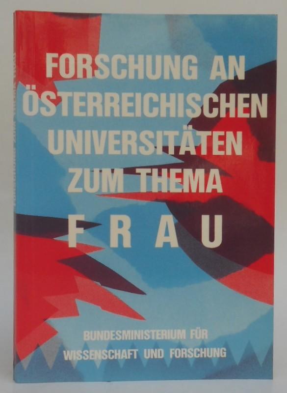 | Forschung an österreichischen Universitäten zum Thema Frau. Bibliographie der Dissertationen
