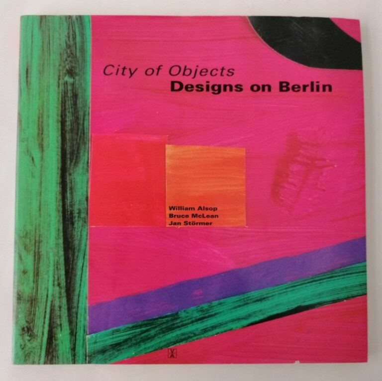   City of Objects. Designs on Berlin. William Alsop