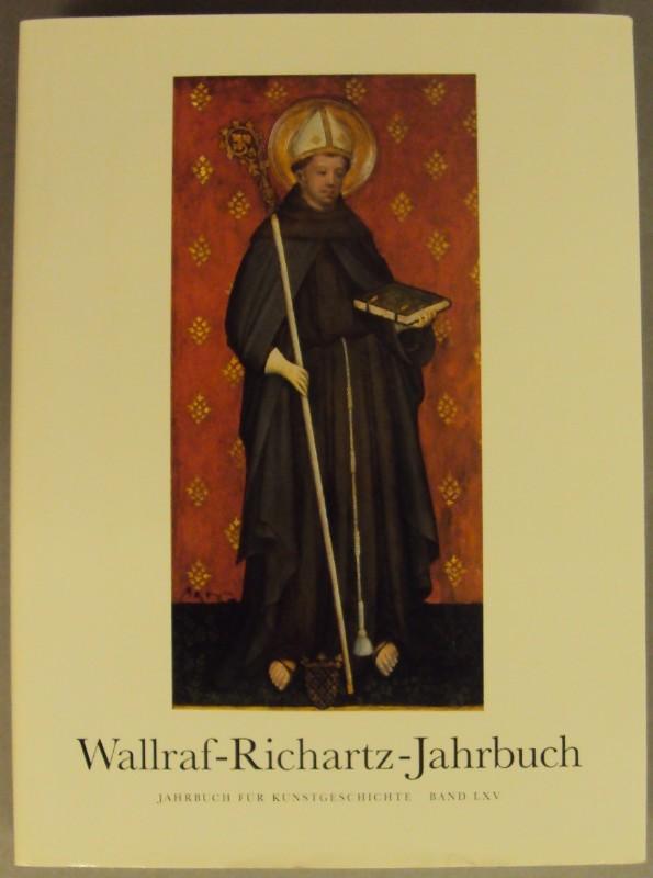 | Wallraf-Richartz-Jahrbuch. Jahrbuch für Kunstgeschichte. Bd. LXV. Mit zahlr. Abb.