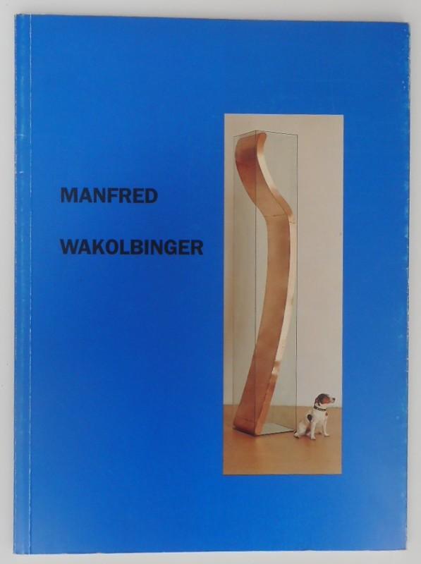 | Manfred Wakolbinger. Ausstellungskatalog. Mit zahlr. Abb.
