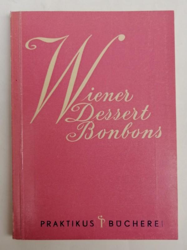 | Wiener Dessertbonbons. Rezepte für die Selbstbereitung köstlicher Bonbons