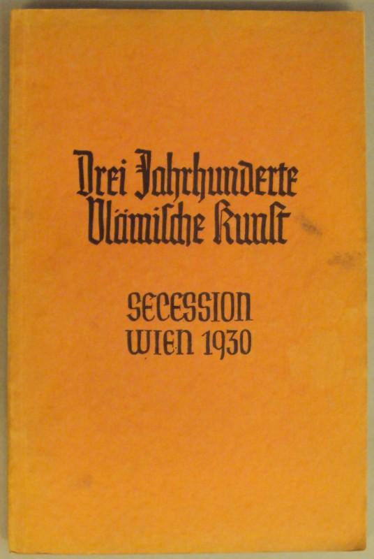   CX. Ausstellung der Vereinigung bildender Künstler Wiener Secession: Drei Jahrhunderte vlämischer Kunst 1400-1700. Veranstaltet vom Verein der Museumsfreunde in Wien. Mit zahlr s/w-Abb.