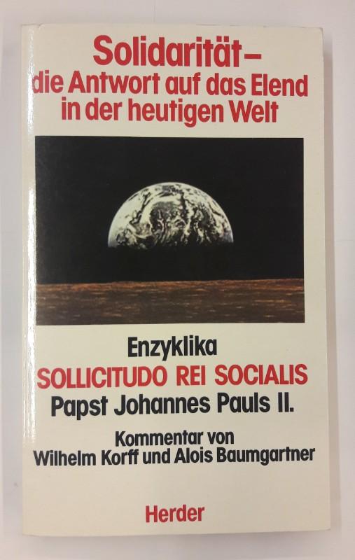 | Solidarität - die Antwort auf das Elend in der hetigen Welt. Enzyklika SOLLICITUDO REI SOCIALIS Papst Johannes Pauls II.