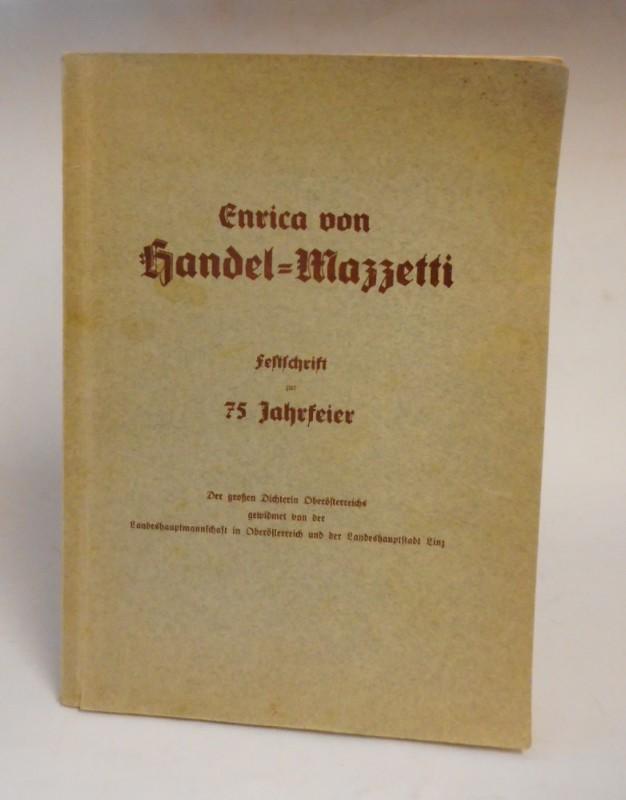   Enrica von Handel-Mazzetti. Festschrift zur 75 Jahrfeier. Der großen Dichterin Oberösterreichs gewidm. v. d. Landeshauptmannschaft in Oberösterreich u. d. Landeshauptstadt Linz