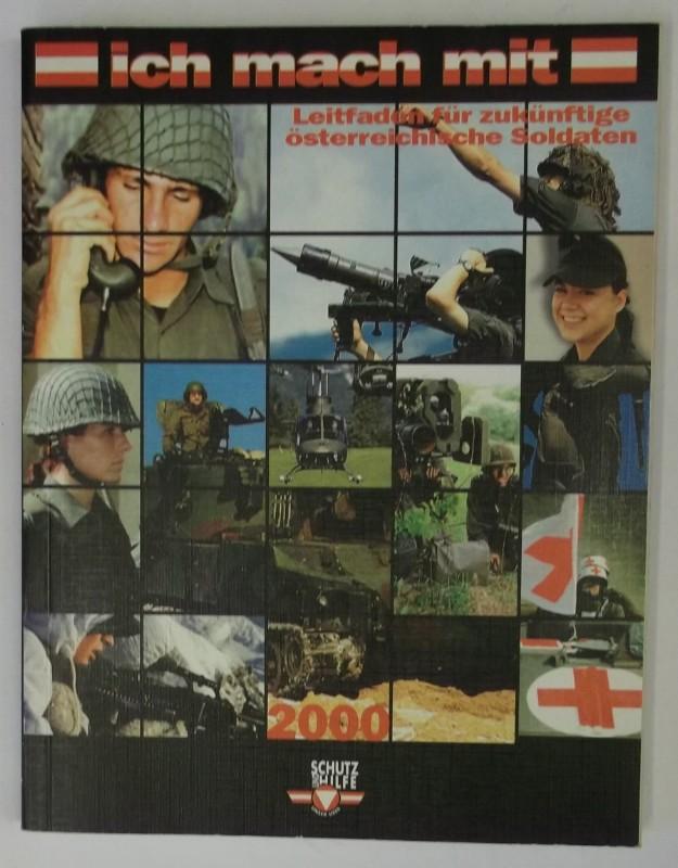 Österreichisches Bundesheer (Hg.) Ich mach mit. Leitfaden für den zukünftigen österreichischen Soldaten. Mit einer Bundesheer -CD Rom. Eine Information des BMLV Büro für Wehrpolitik