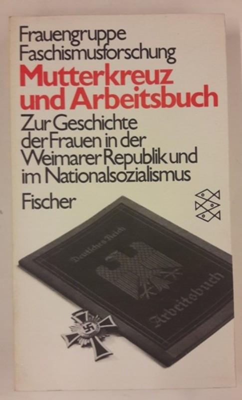   Mutterkreuz und Arbeitsbuch. Zur Geschichte der Frauen in der Weimarer Republik und im Nationalsozialismus.