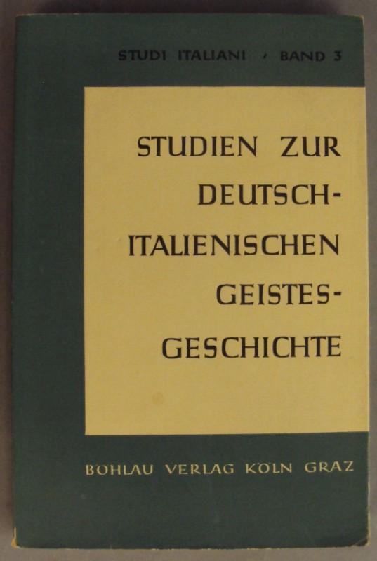 Istituto Italiano di Cultura / Petrarca-Institut a. d. Univ. Köln (Hg.) Studien zur deutsch-italienischen Geistesgeschichte. Mit 8 Tafeln