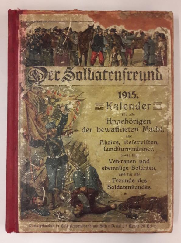   Der Soldatenfreund. Kalender für das Jahr 1915. Für Alle angehörige der bewaffneten Macht als Aktive