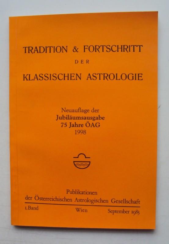   Tradition & Fortschritt der klassischen Astrologie. Neuauflage der Jubiläumsausgabe 75 Jahre ÖAG.