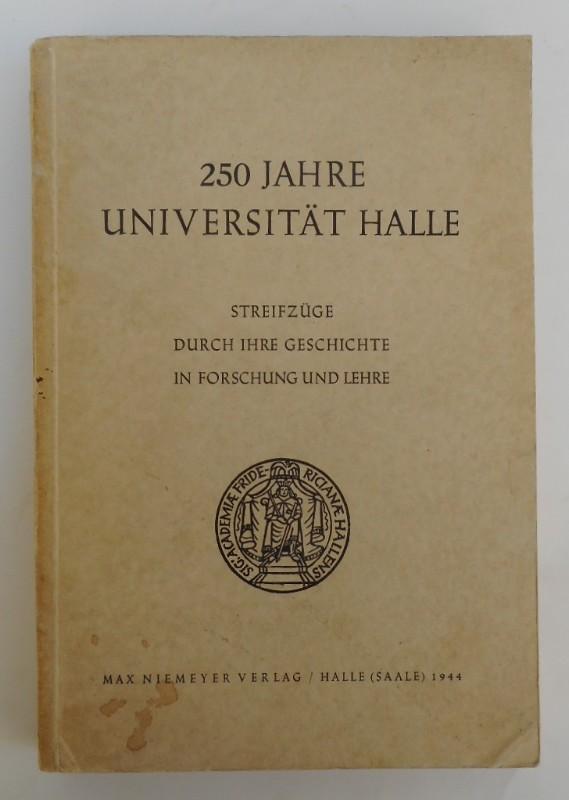 Universität Halle 250 Jahre Universität Halle. Streifzüge durch ihre Geschichte in Forschung und Lehre. Mit 225 s/w-Abb.
