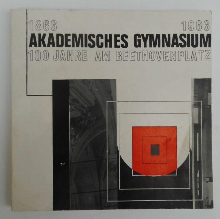 Akadem.Gymnasium Wien 1866 -1966 Akademisches Gymnasium - 100 Jahre am Beethovenplatz. Mit s/w-Abb.