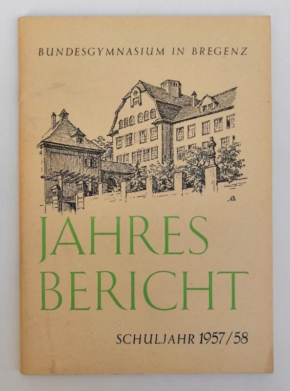 Bundesgymnasium Bregenz Bundesgymnasium in Bregenz - Jahresbericht Schuljahr 1957/58.
