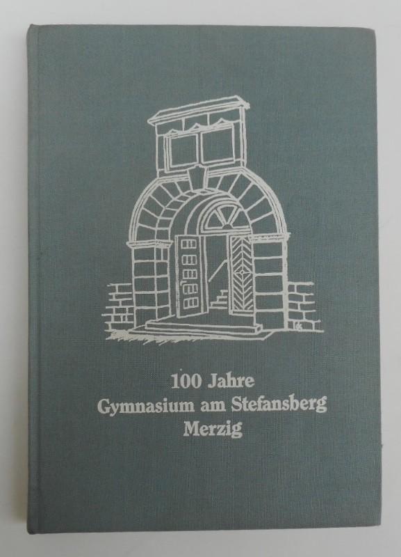Staatl. Gymnasium am Stefansberg Merzig (Hg.) 100 Jahre Gymnasium am Stefansberg Merzig. Eine Schule unterwegs 1888-1988. Mit s/w-Abb.