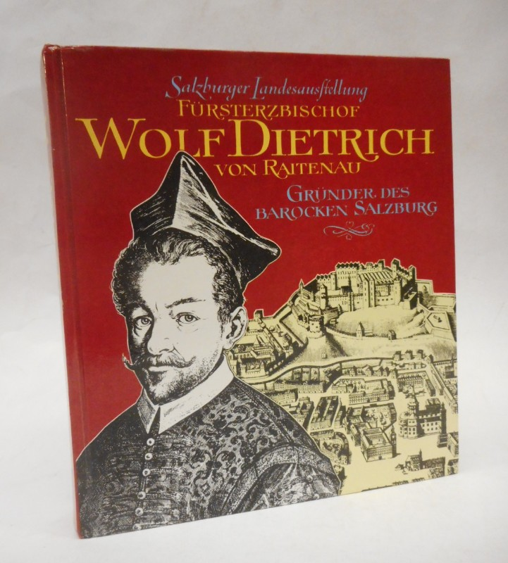 | Fürsterzbischof Wolf Dietrich von Raitenau. Gründer des barocken Salzburg. 16. Mai-26. Oktober 1987 im Residenz-Neugebäude und im Dommuseum zu Salzburg.