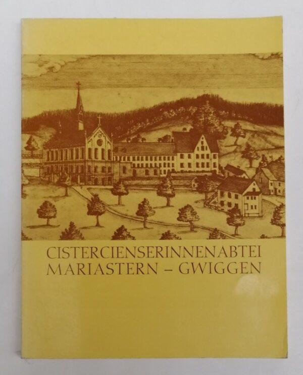 Abtei Mariastern-Gwiggen (Hg.) Geschichte der Cistercienserinnenabtei Mariastern-Gwiggen. Anfänge und Werdegang in 750 Jahren. Mit zahlr. Abb.
