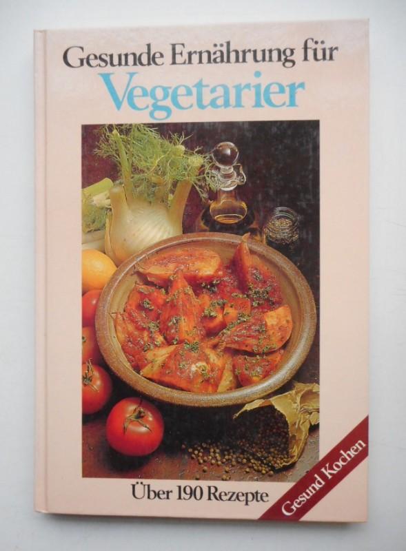 | Gesunde Ernährung für Vegetarier. Über 190 Rezepte. Mit Abb.