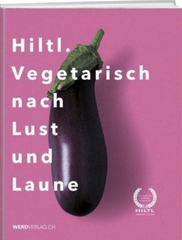| Hiltl. Vegetarisch nach Lust und Laune. Das 100-Jahre-Hiltl-Buch.