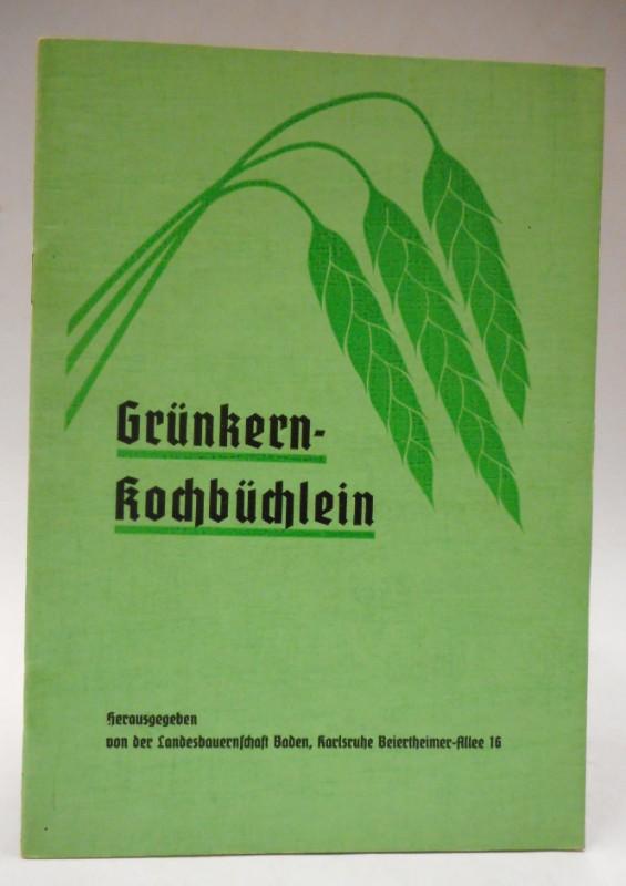 Landesbauernschaft Baden (Hg.) Grünkern-Kochbüchlein. Fränkischer Grünkern