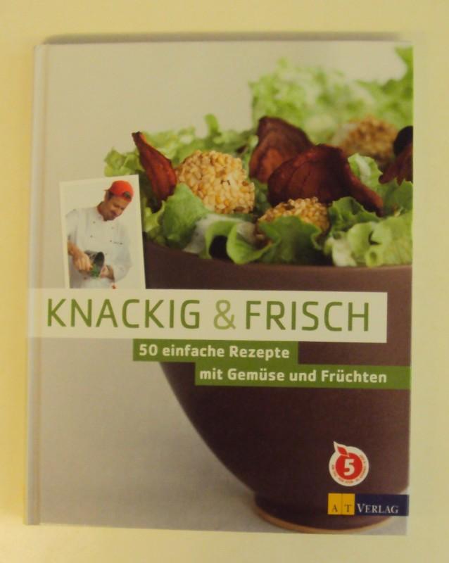 | Knackig & frisch. 50 einfache Rezepte mit Gemüse und Früchten.