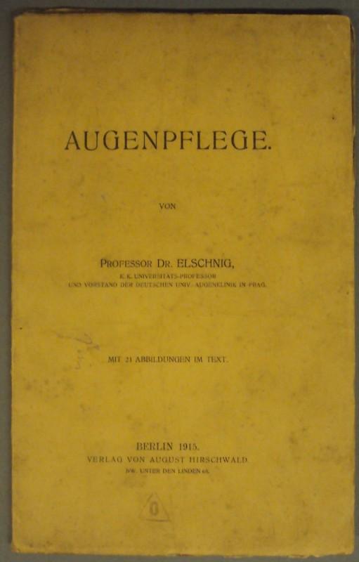 Prof. Dr. Elschnig Augenpflege. Mit 21 Abb. im Text