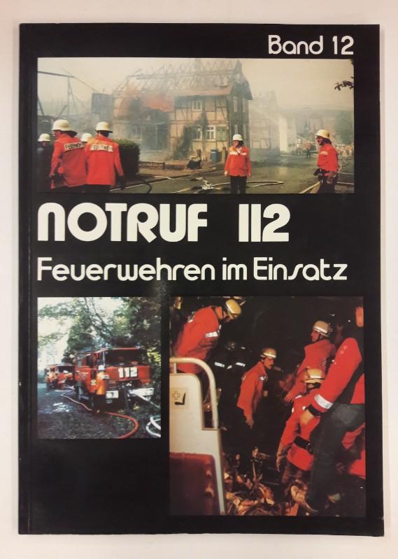 o.V. Notruf 112. Feuerwehren im Einsatz. Bd. 12. Mit vielen Farbabb.