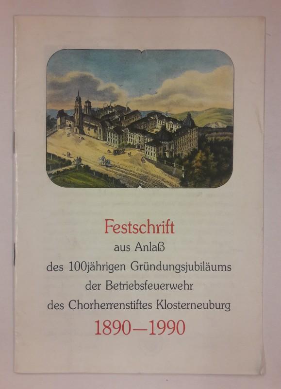 o.V. Festschrift aus Anlaß des 100jährigen Gründungsjubiläums der Betriebsfeuerwehr des Chorherrenstiftes Klosterneuburg 1890-1990.
