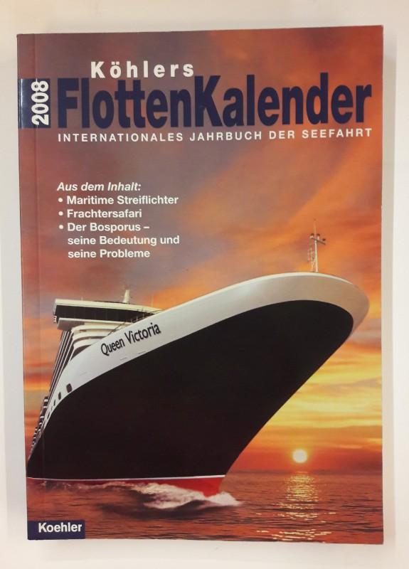 div. Autoren Köhlers Flottenkalender 2008. Internationale Jahrbuch der Seefahrt. 97. Jahrgang.
