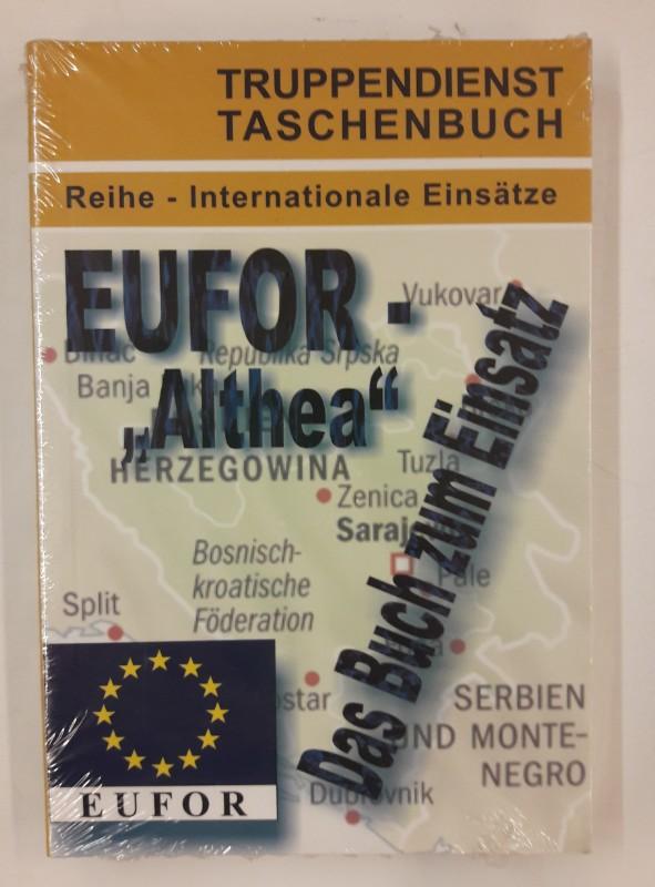 """AG Truppendienst (Hg.) TD-TB 49: Internationale Einsätze. EUFOR- """"Althea"""" - Das Buch zum Einsatz"""