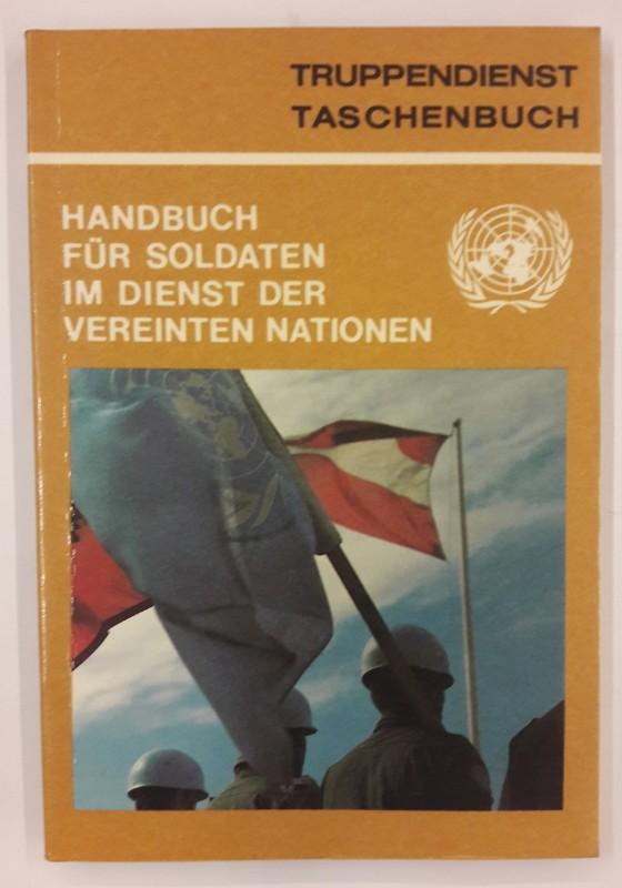 AG Truppendienst (Hg.) TD-TB 29: Handbuch für Soldaten im Dienst der Vereinten Nationen. Mit vielen s/w Abb.