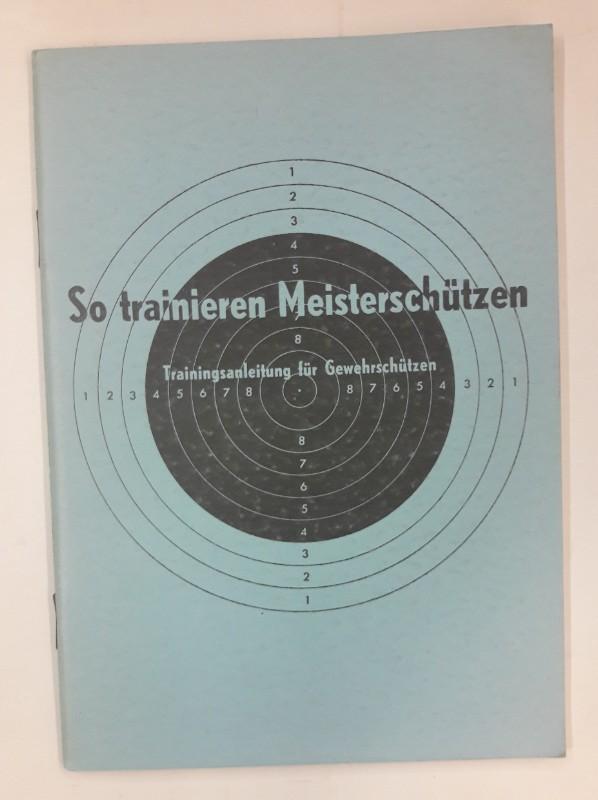 Österr. Schützenbund (Hg.) So trainieren Meisterschützen. Trainingsanleitung für Gewehrschützen.