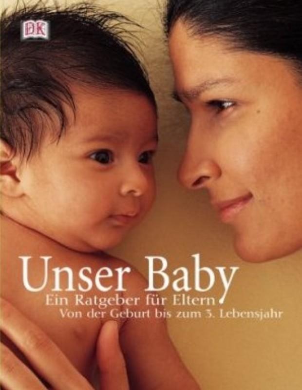   Unser Baby. Ein Ratgeber für Eltern. Von der Geburt bis zum 3. Lebensjahr.