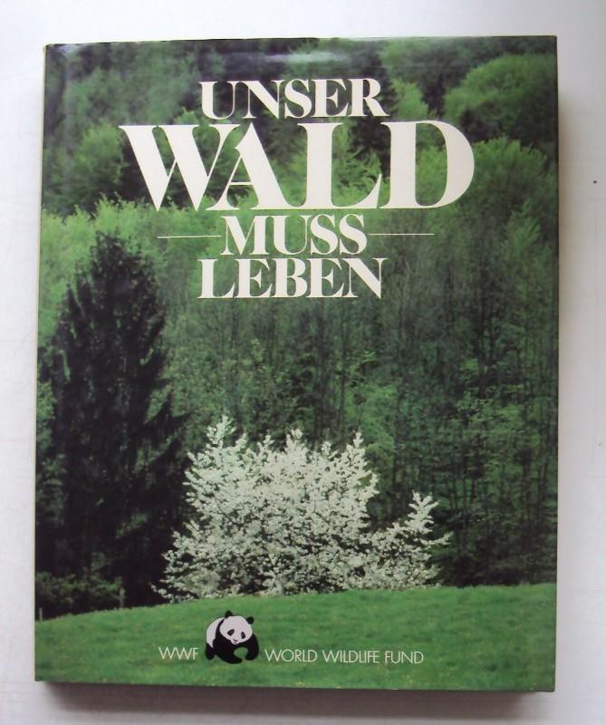 | Unser Wald muß leben. Herausgegeben unter der Schirmherrschaft des WWF-Deutschland. Mit zahlr. Abb.