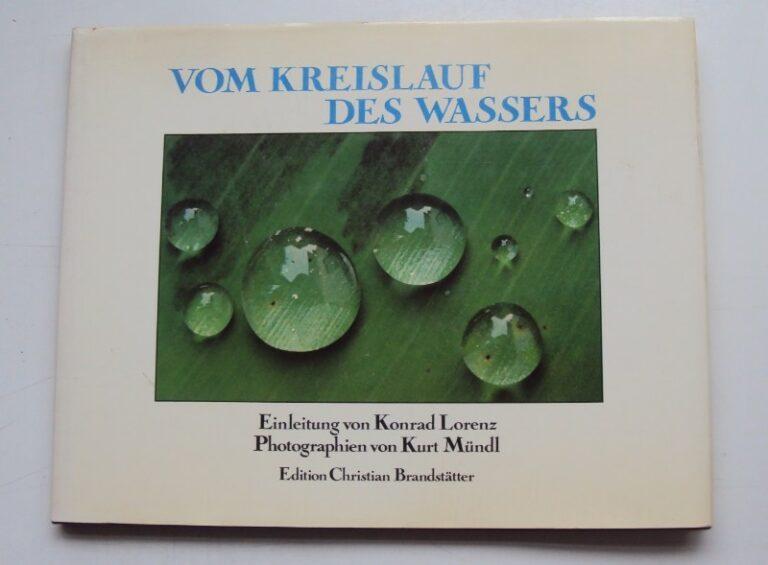 | Vom Kreislauf des Wassers. Einleitung von Konrad Lorenz. Mit 26 Reproduktionen nach Photographien von Kurt Mündl.