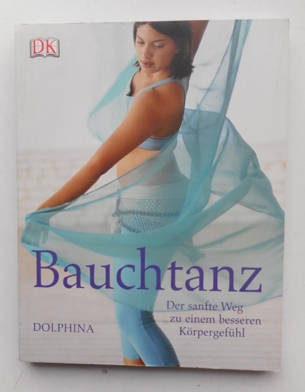 Dolphina Bauchtanz. Der sanfte Weg zu einem besseren Körpergefühl. Mit zahlr. Abb.