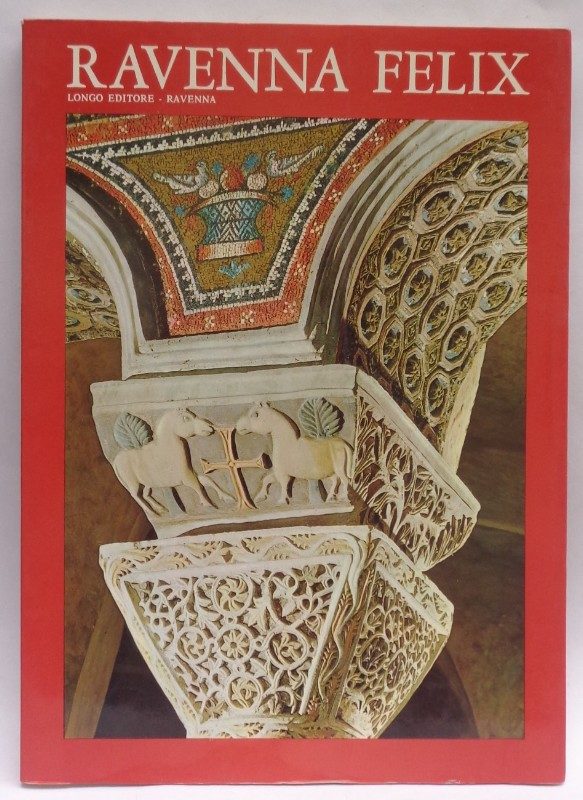 | Ravenna Felix. Con 105 illustrazioni / Mit 105 Abbildungen / Avec 105 illustrations / With 105 pictures
