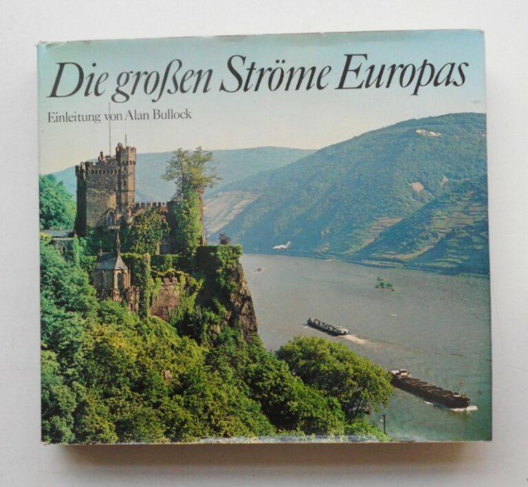 | Die großen Ströme Europas. Einleitung von Alan Bullock. Mit 368 Abb.