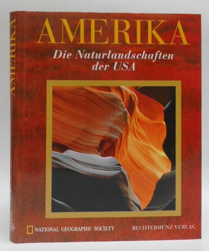 National Geographic Society Amerika. Die Naturlandschaften der USA. Mit zahlr. Abb.