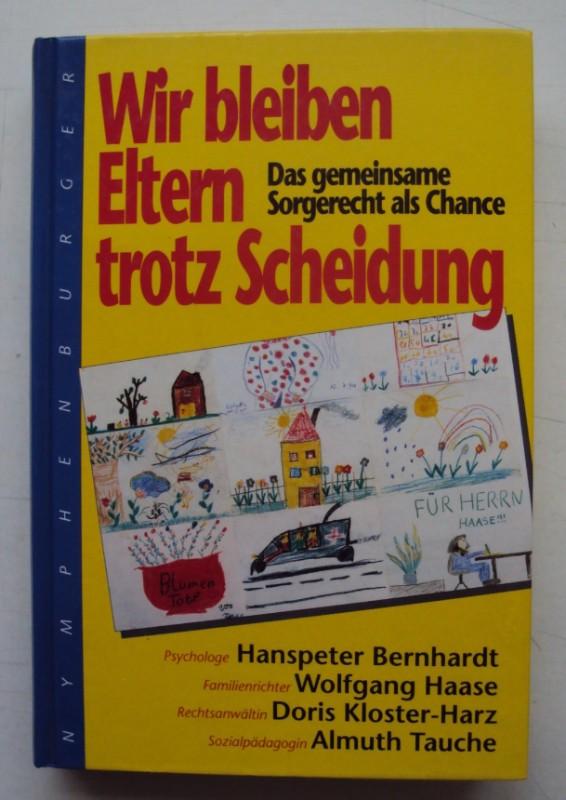 Bernhardt / Haase / Kloster-Harz / Tauche Wir bleiben Eltern trotz Scheidung. Das gemeinsame Sorgerecht als Chance.