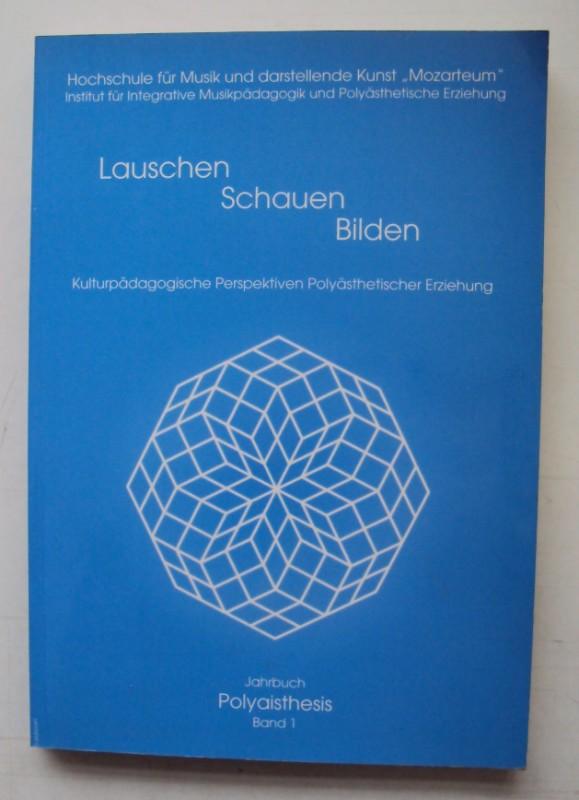 | Lauschen - Schauen - Bilden. Kulturpädagogische Perspektiven Polyästhetischer Erziehung. Beiträge zu Forschung und Entwicklung