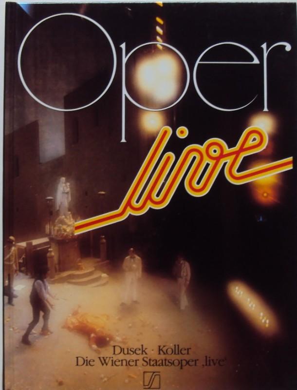 Dusek / Koller Oper live. Die Wiener Staatsoper 'live'. Mit zahlr. Abb.