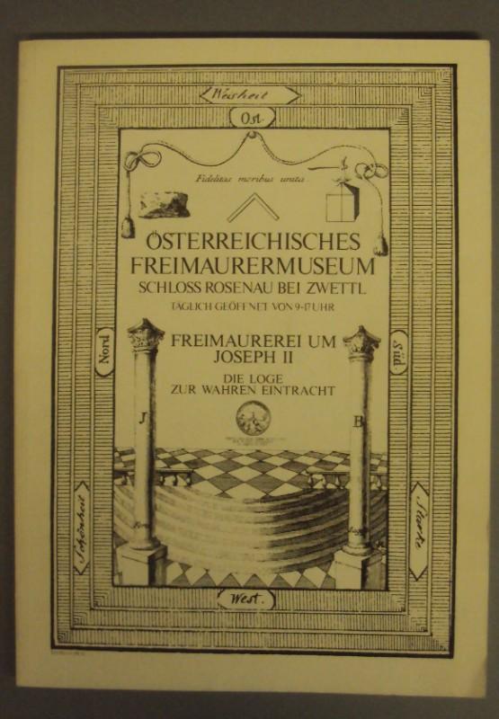 Museumsverein Schloß Rosenau (Hg.) Freimaurerei um Josef II. Die Loge zur wahren Eintracht.