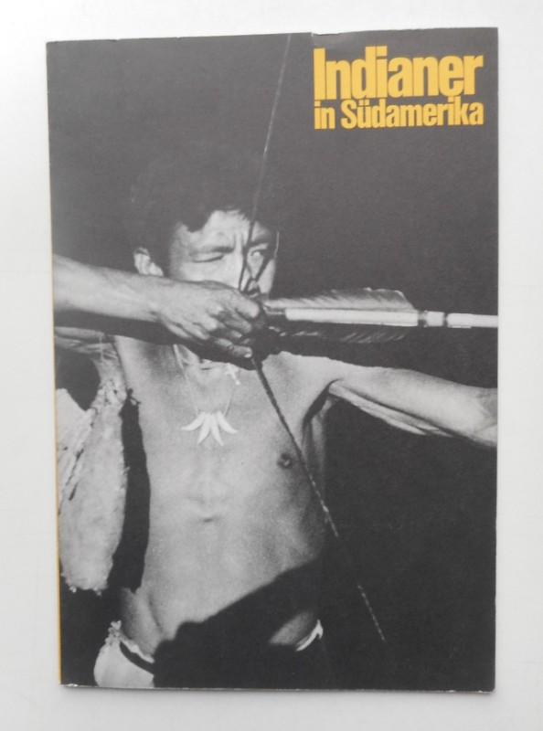 | Indianer in Südamerika. Schloßmuseum Matzen - Ausstellung 1973. Mit 14 Tafeln