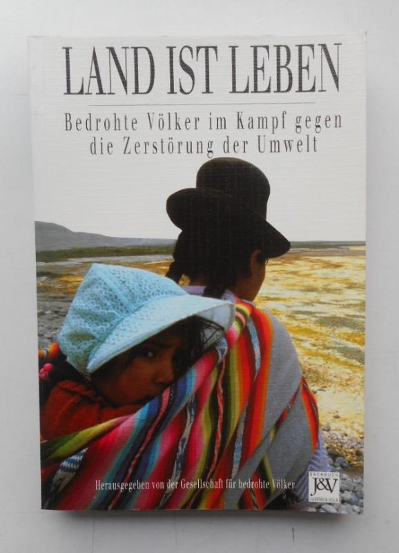 Gesellschaft f. bedrohte Völker (Hg.) Land ist Leben. Bedrohte Völker im Kampf gegen die Zerstörung der Umwelt. Zum UNO-Jahr für indigene Völker. Mit zahlr. Abb.