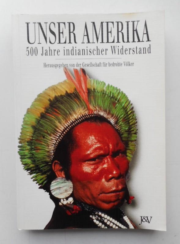 Gesellschaft f. bedrohte Völker (Hg.) Unser Amerika. 500 Jahre indianischer Widerstand. Mit zahlr. Abb.