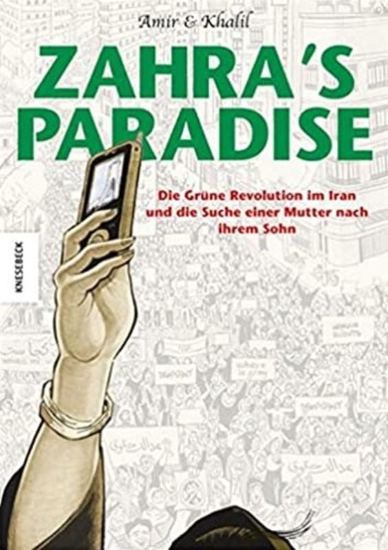 Amir & Khalil Zahra's Paradise. Die Grüne Revolution im Iran und die Suche einer Mutter nach ihrem Sohn.